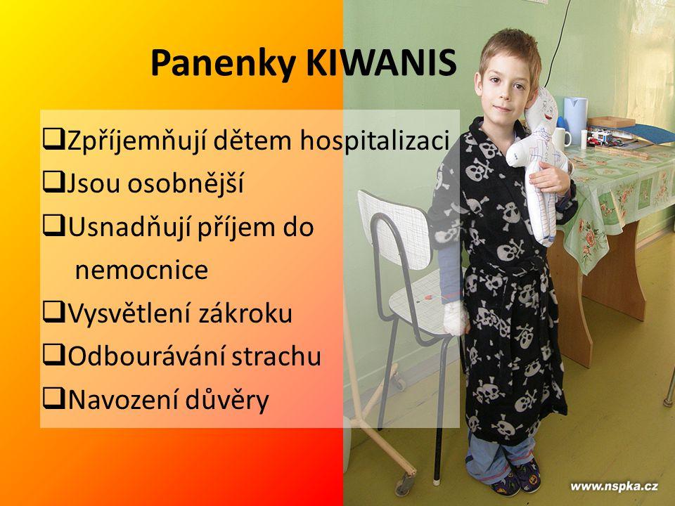 Panenky KIWANIS  Zpříjemňují dětem hospitalizaci  Jsou osobnější  Usnadňují příjem do nemocnice  Vysvětlení zákroku  Odbourávání strachu  Navoze