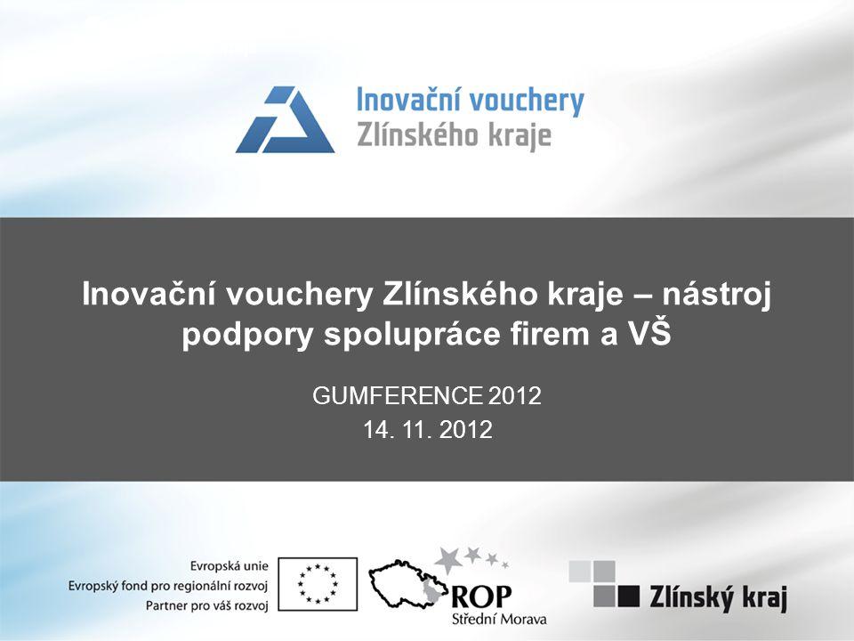 Inovační vouchery Zlínského kraje – nástroj podpory spolupráce firem a VŠ GUMFERENCE 2012 14.