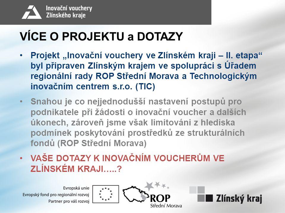 """VÍCE O PROJEKTU a DOTAZY •Projekt """"Inovační vouchery ve Zlínském kraji – II."""