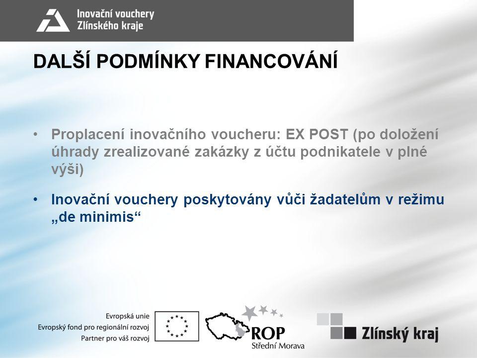 """DALŠÍ PODMÍNKY FINANCOVÁNÍ •Proplacení inovačního voucheru: EX POST (po doložení úhrady zrealizované zakázky z účtu podnikatele v plné výši) •Inovační vouchery poskytovány vůči žadatelům v režimu """"de minimis"""