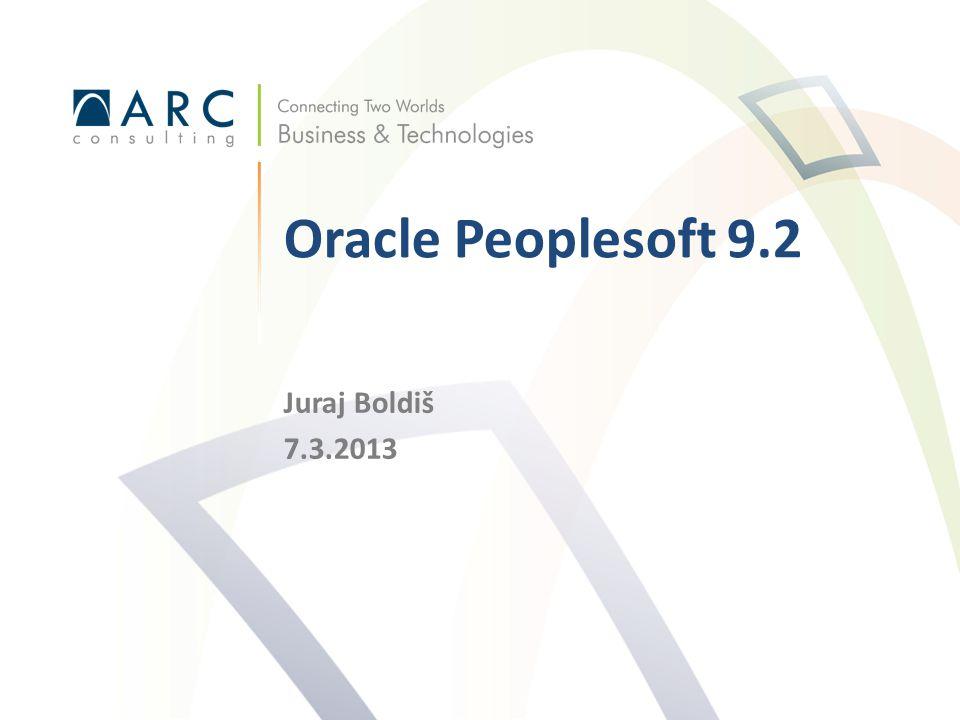 Juraj Boldiš 7.3.2013 Oracle Peoplesoft 9.2