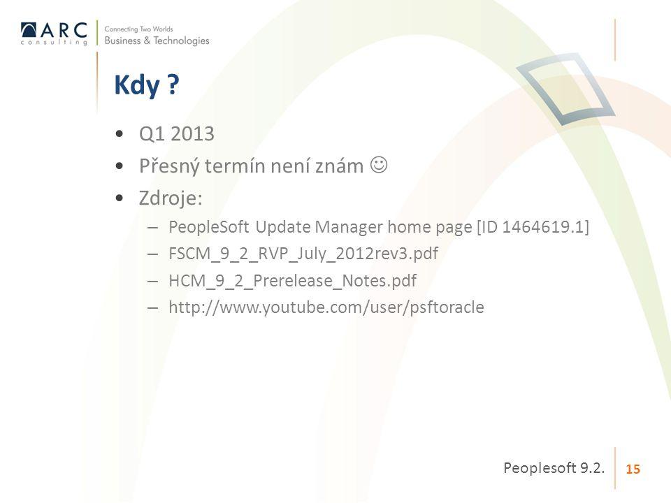 •Q1 2013 •Přesný termín není znám  •Zdroje: – PeopleSoft Update Manager home page [ID 1464619.1] – FSCM_9_2_RVP_July_2012rev3.pdf – HCM_9_2_Prereleas