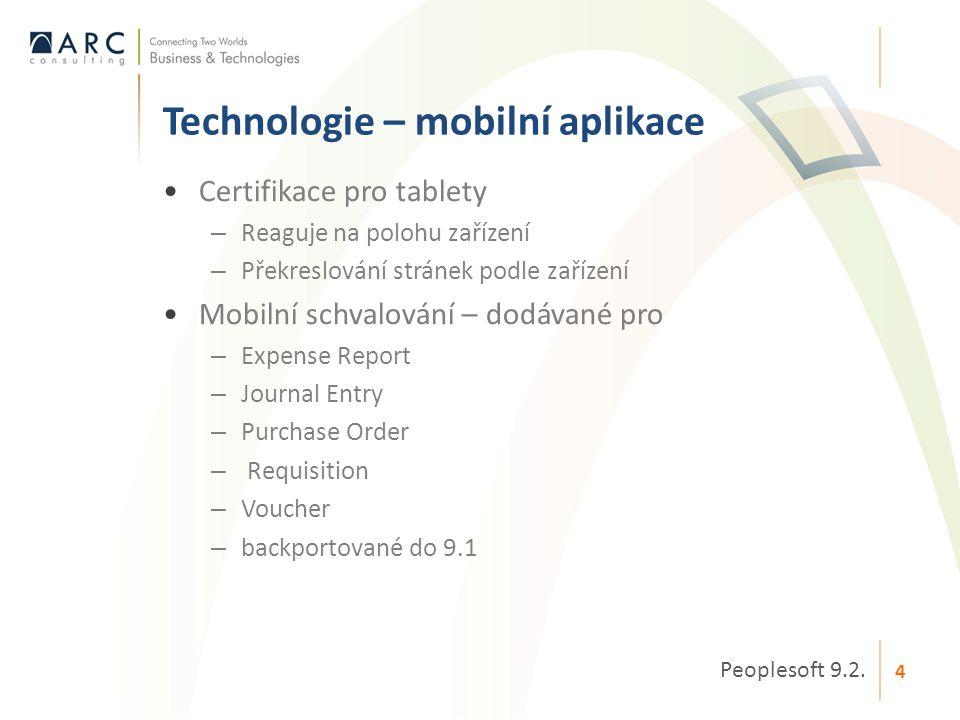 •Certifikace pro tablety – Reaguje na polohu zařízení – Překreslování stránek podle zařízení •Mobilní schvalování – dodávané pro – Expense Report – Jo