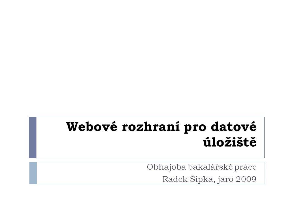 Webové rozhraní pro datové úložiště Obhajoba bakalářské práce Radek Šipka, jaro 2009