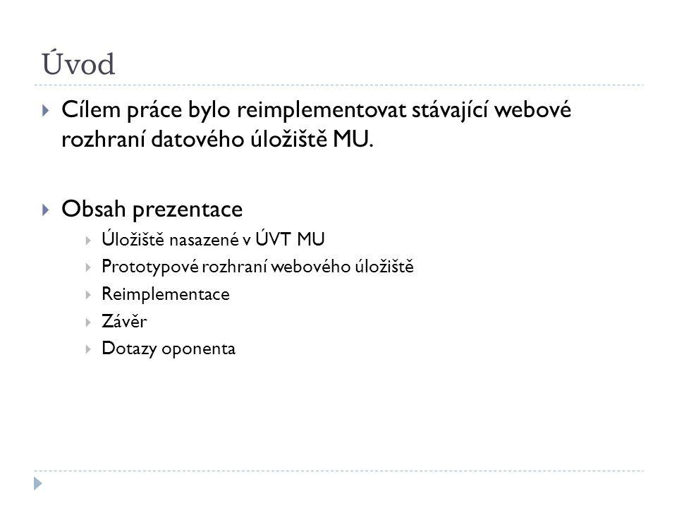 Úvod  Cílem práce bylo reimplementovat stávající webové rozhraní datového úložiště MU.  Obsah prezentace  Úložiště nasazené v ÚVT MU  Prototypové
