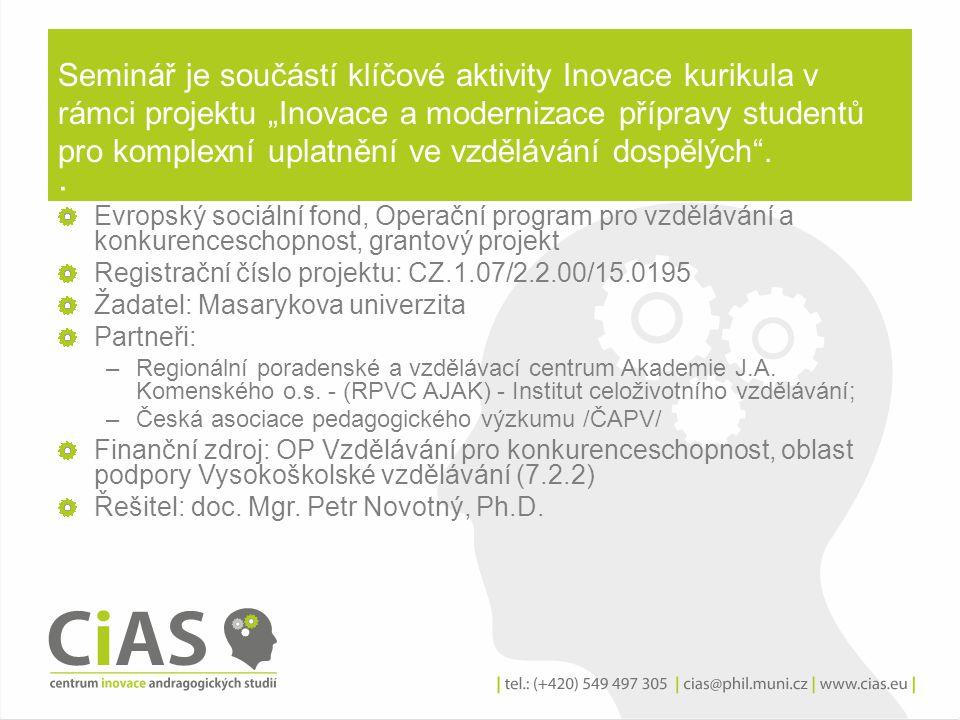 """Seminář je součástí klíčové aktivity Inovace kurikula v rámci projektu """"Inovace a modernizace přípravy studentů pro komplexní uplatnění ve vzdělávání dospělých ."""