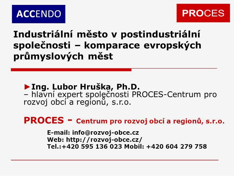 Industriální město v postindustriální společnosti – komparace evropských průmyslových měst ► Ing. Lubor Hruška, Ph.D. – hlavní expert společnosti PROC