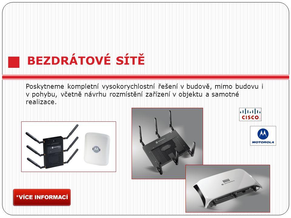 BEZDRÁTOVÉ SÍTĚ Poskytneme kompletní vysokorychlostní řešení v budově, mimo budovu i v pohybu, včetně návrhu rozmístění zařízení v objektu a samotné realizace.