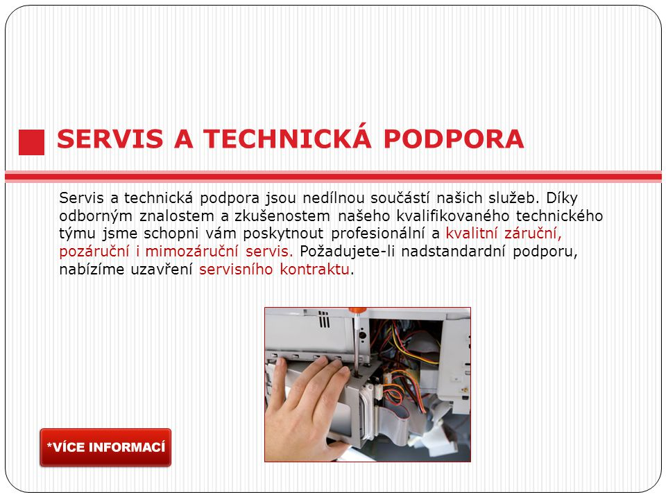 Servis a technická podpora jsou nedílnou součástí našich služeb. Díky odborným znalostem a zkušenostem našeho kvalifikovaného technického týmu jsme sc