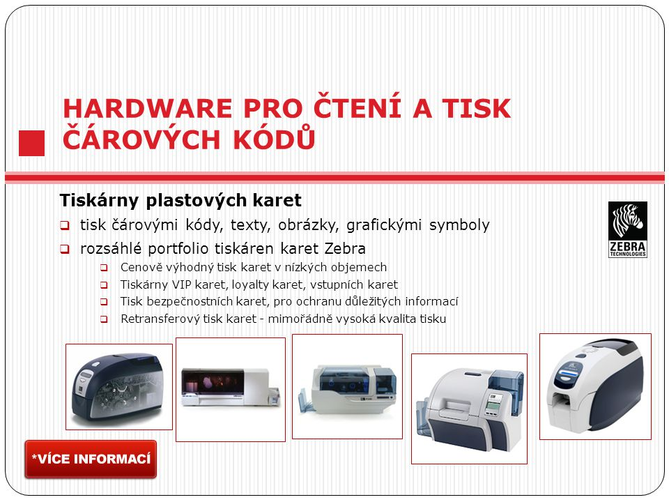 HARDWARE PRO ČTENÍ A TISK ČÁROVÝCH KÓDŮ Tiskárny plastových karet  tisk čárovými kódy, texty, obrázky, grafickými symboly  rozsáhlé portfolio tiskár