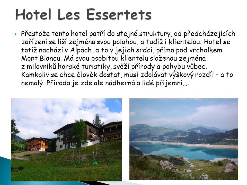  Přestože tento hotel patří do stejné struktury, od předcházejících zařízení se liší zejména svou polohou, a tudíž i klientelou.
