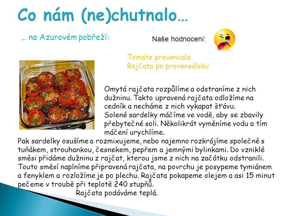 … na Azurovém pobřeží: Tomate provencale Rajčata po provensálsku Omytá rajčata rozpůlíme a odstraníme z nich dužninu.
