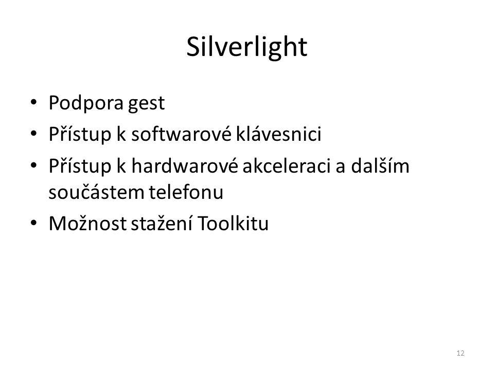 Silverlight • Podpora gest • Přístup k softwarové klávesnici • Přístup k hardwarové akceleraci a dalším součástem telefonu • Možnost stažení Toolkitu
