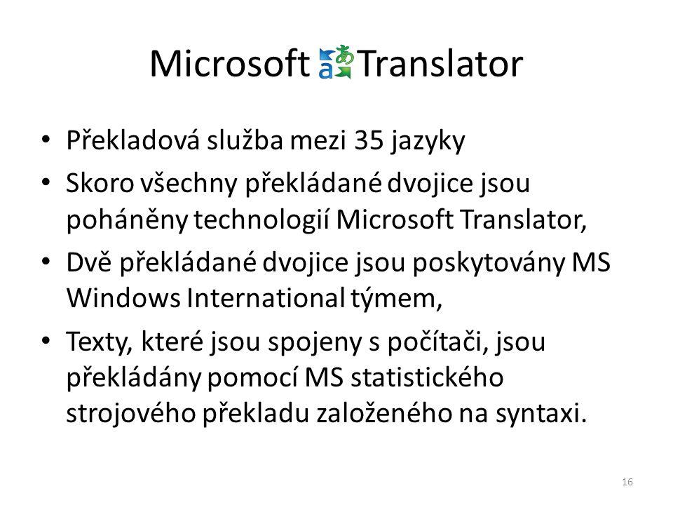 Microsoft Translator • Překladová služba mezi 35 jazyky • Skoro všechny překládané dvojice jsou poháněny technologií Microsoft Translator, • Dvě překl