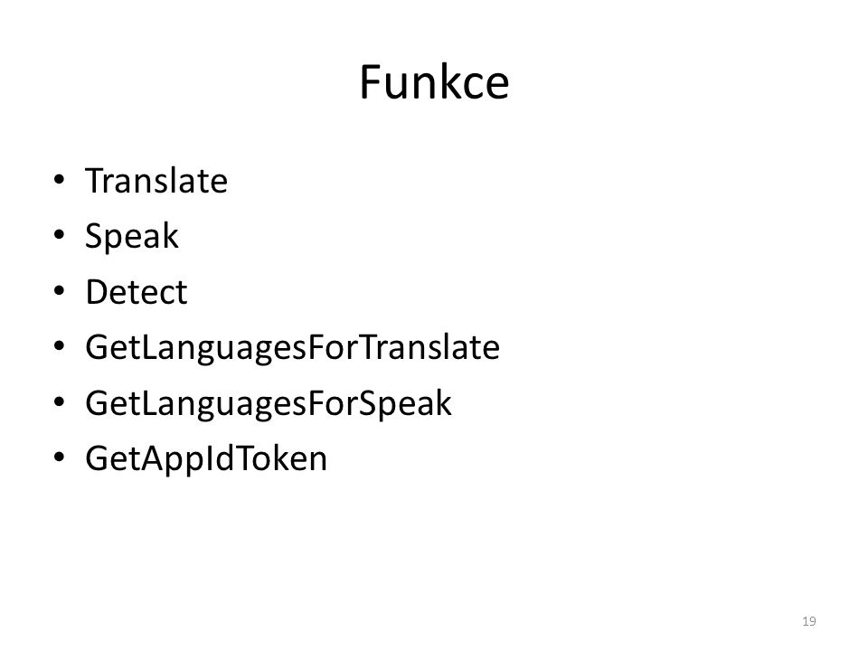 Funkce • Translate • Speak • Detect • GetLanguagesForTranslate • GetLanguagesForSpeak • GetAppIdToken 19