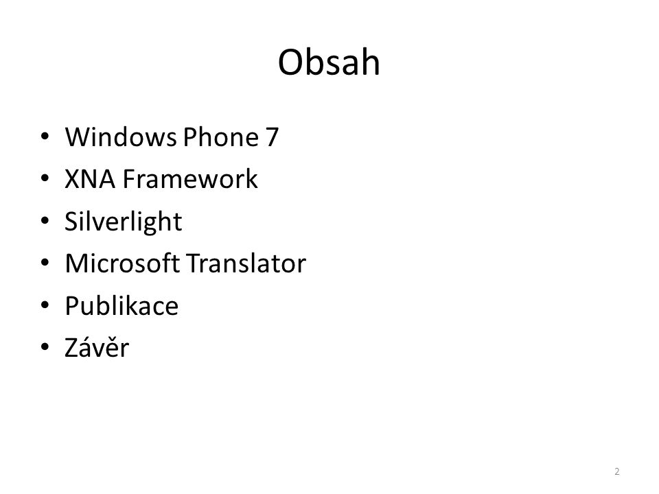 Obsah • Windows Phone 7 • XNA Framework • Silverlight • Microsoft Translator • Publikace • Závěr 2