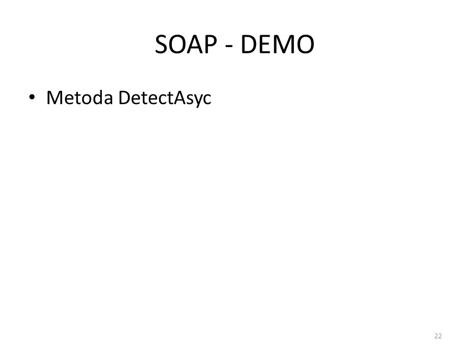 SOAP - DEMO • Metoda DetectAsyc 22