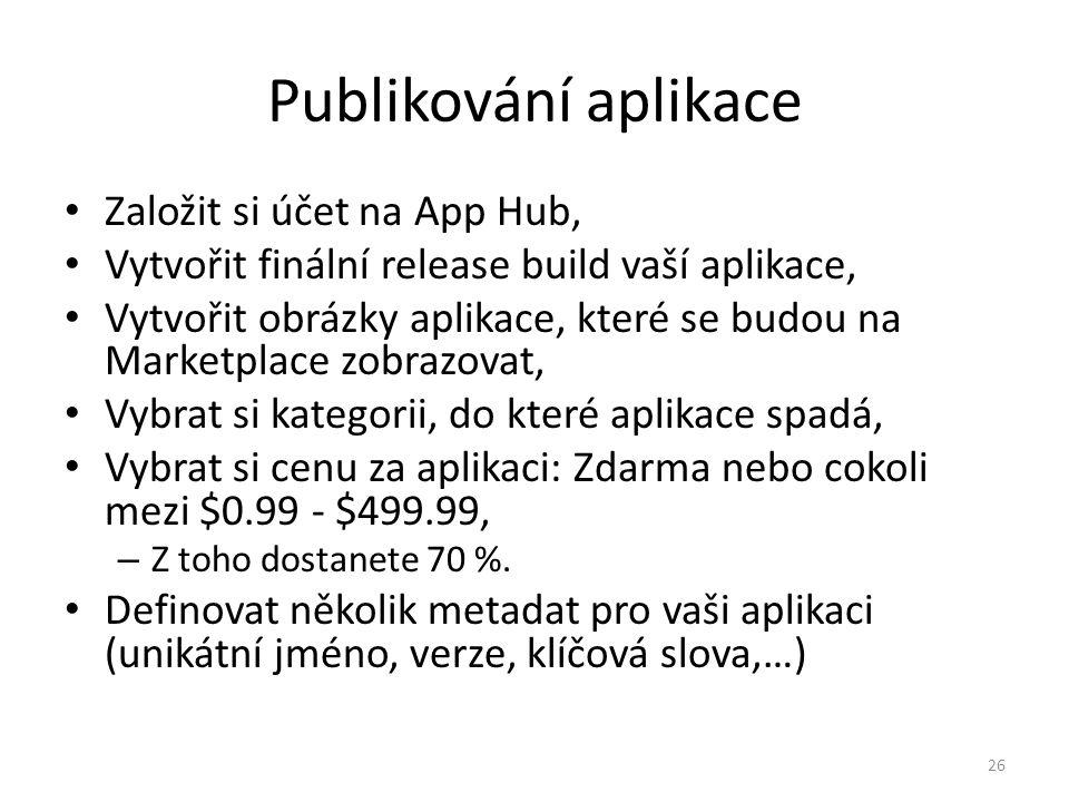 Publikování aplikace • Založit si účet na App Hub, • Vytvořit finální release build vaší aplikace, • Vytvořit obrázky aplikace, které se budou na Mark