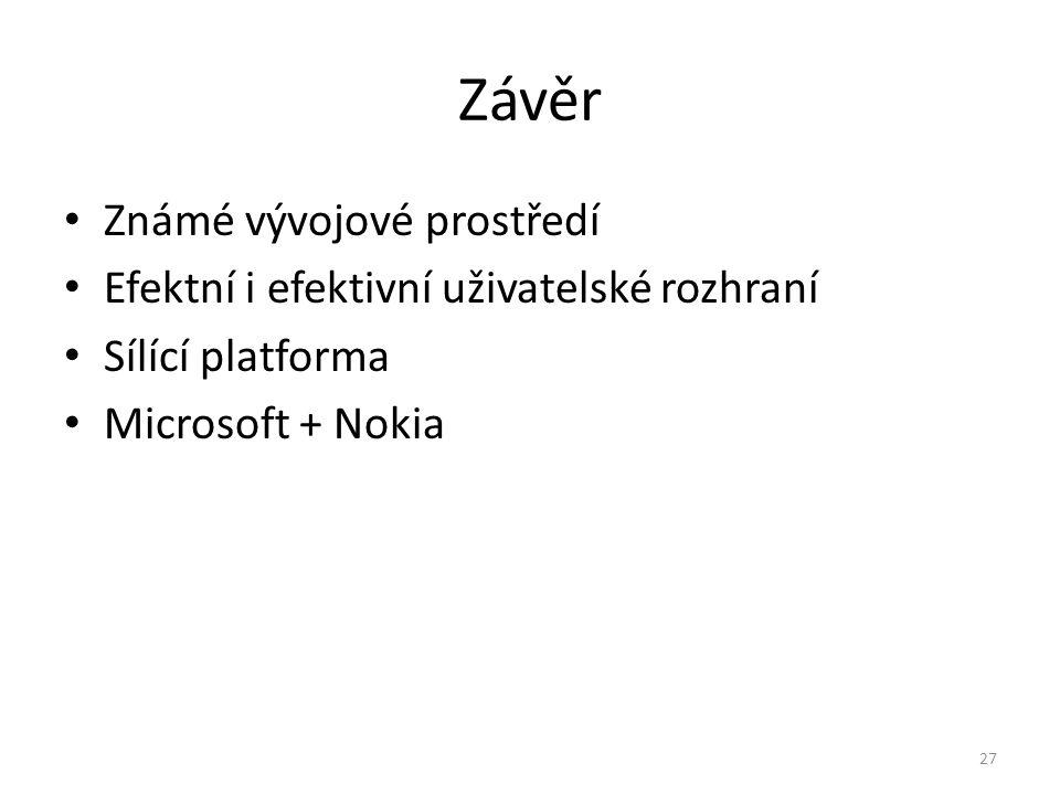 Závěr • Známé vývojové prostředí • Efektní i efektivní uživatelské rozhraní • Sílící platforma • Microsoft + Nokia 27