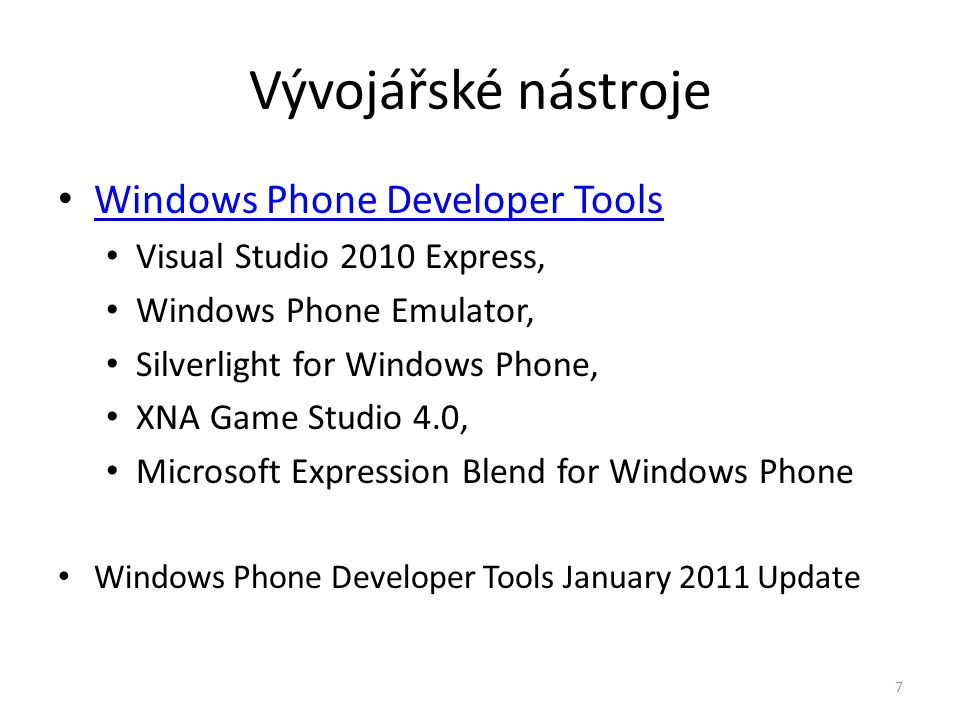 Vývojářské nástroje • Windows Phone Developer Tools Windows Phone Developer Tools • Visual Studio 2010 Express, • Windows Phone Emulator, • Silverligh