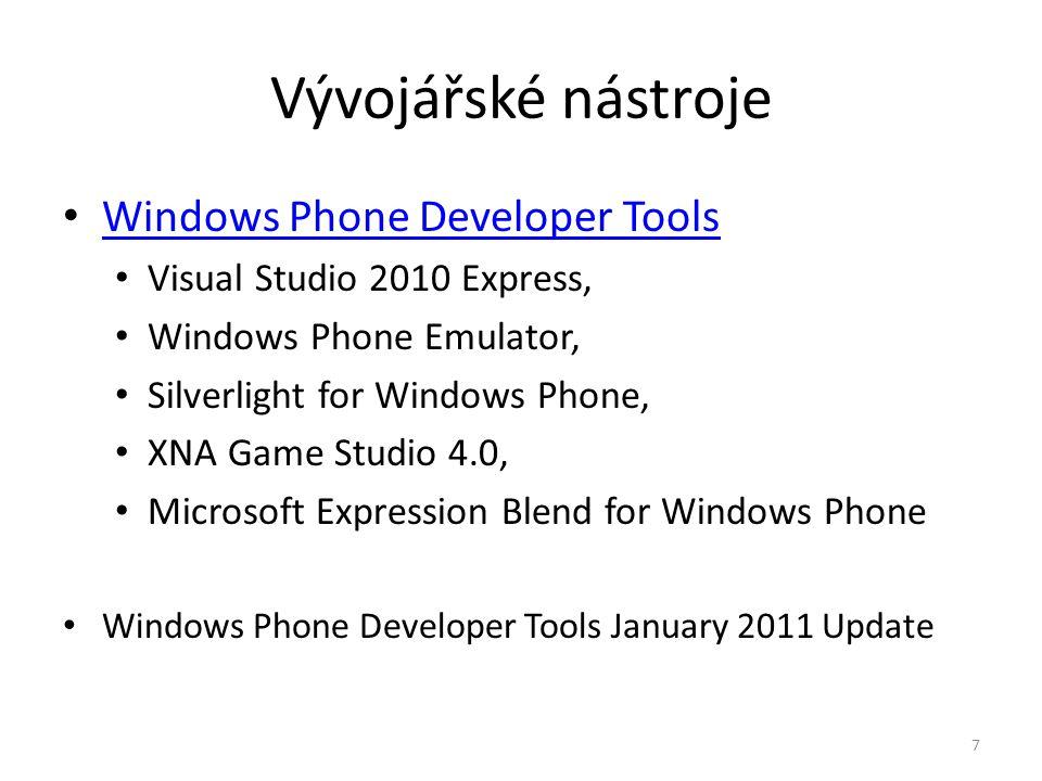 Platformy Silverlight for Windows Phone • Vychází ze Silverlightu 3 (Smooth Streaming, Deep Zoom, …) • Aplikace připojené na web XNA framework 4.0 • Určený pro tvorbu 2D a 3D her • Vývoj pro Xbox i PC • Nadstavba nad DirectX 8