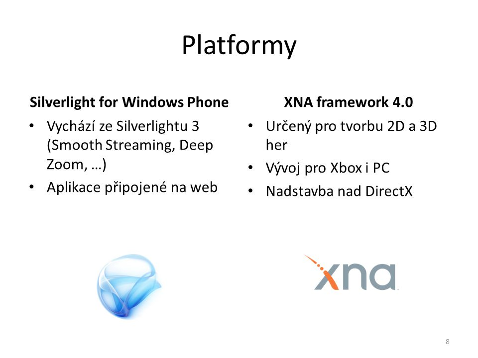 Platformy Silverlight for Windows Phone • Vychází ze Silverlightu 3 (Smooth Streaming, Deep Zoom, …) • Aplikace připojené na web XNA framework 4.0 • U