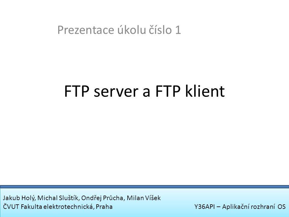 FTP server pro obsluhu velkého počtu požadavků Prezentace systému Ondřej Průcha, Milan Víšek ČVUT Fakulta elektrotechnická, Praha Y36API – Aplikační rozhraní OS