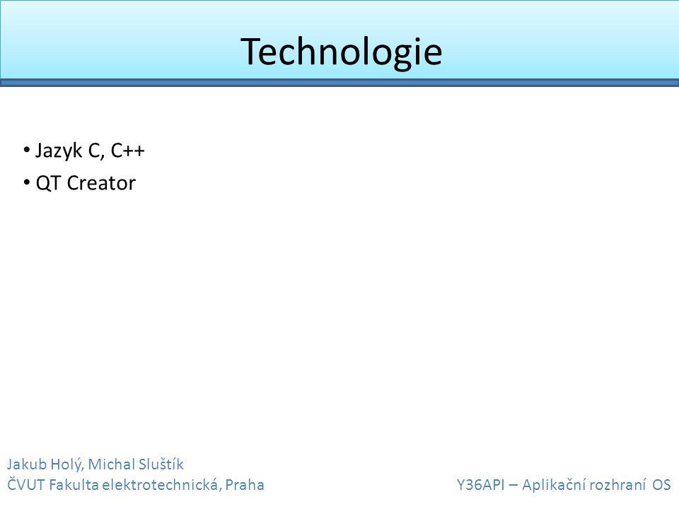 Technologie • Jazyk C, C++ • QT Creator Jakub Holý, Michal Sluštík ČVUT Fakulta elektrotechnická, Praha Y36API – Aplikační rozhraní OS
