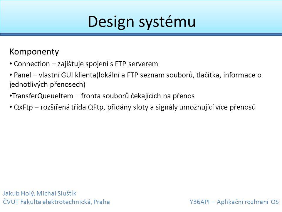 Design systému Komponenty • Connection – zajištuje spojení s FTP serverem • Panel – vlastní GUI klienta(lokální a FTP seznam souborů, tlačítka, inform