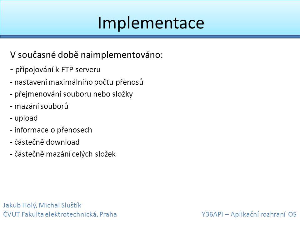 Implementace V současné době naimplementováno: - připojování k FTP serveru - nastavení maximálního počtu přenosů - přejmenování souboru nebo složky -