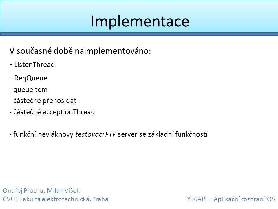 Implementace V současné době naimplementováno: - ListenThread - ReqQueue - queueItem - částečně přenos dat - částečně acceptionThread - funkční nevlák