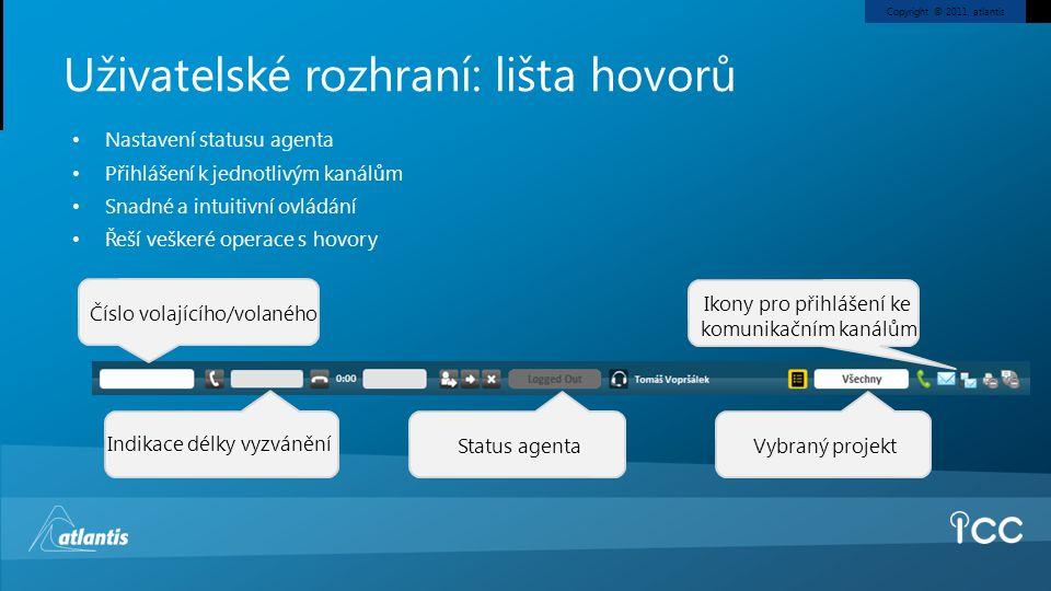 Copyright © 2011, atlantis Uživatelské rozhraní: lišta hovorů • Nastavení statusu agenta • Přihlášení k jednotlivým kanálům • Snadné a intuitivní ovlá