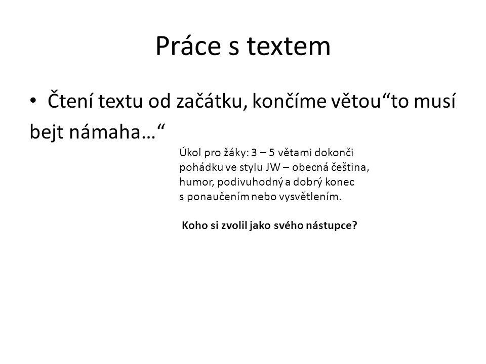 """Práce s textem • Čtení textu od začátku, končíme větou""""to musí bejt námaha…"""" Úkol pro žáky: 3 – 5 větami dokonči pohádku ve stylu JW – obecná čeština,"""