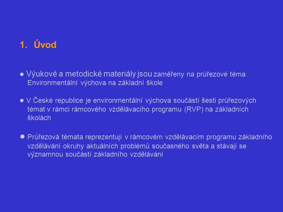 1.Úvod ● Výukové a metodické materiály jsou zaměřeny na průřezové téma Environmentální výchova na základní škole ● V České republice je environmentáln