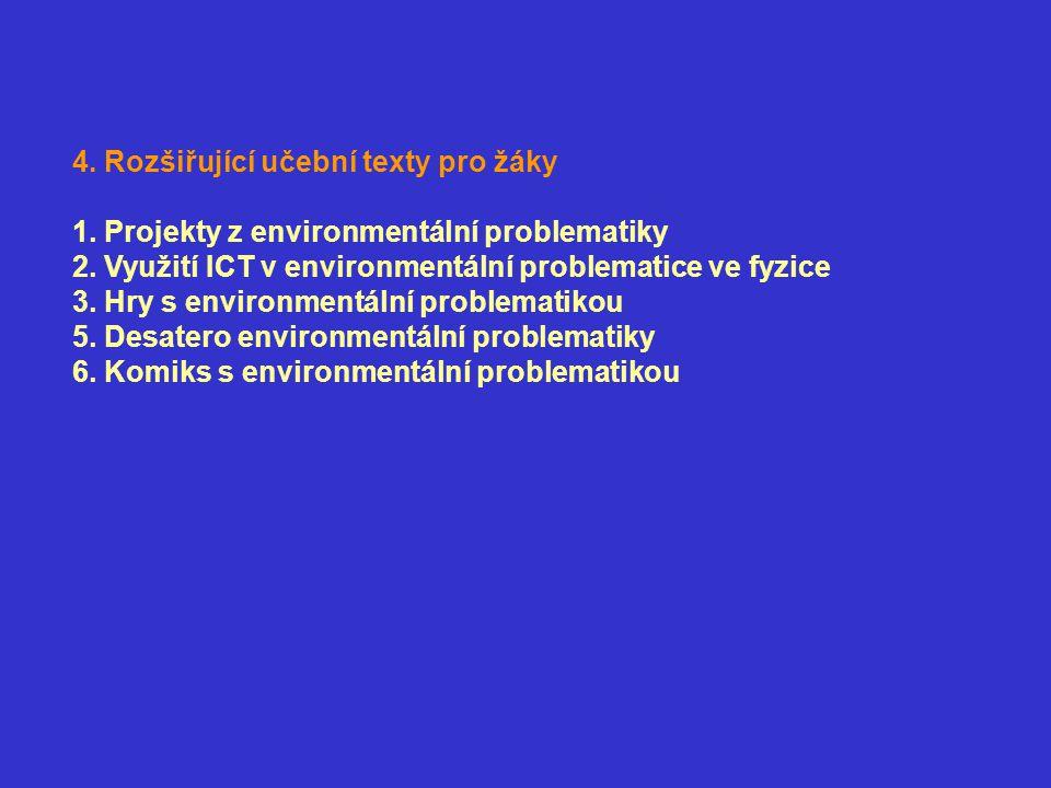 4. Rozšiřující učební texty pro žáky 1. Projekty z environmentální problematiky 2. Využití ICT v environmentální problematice ve fyzice 3. Hry s envir