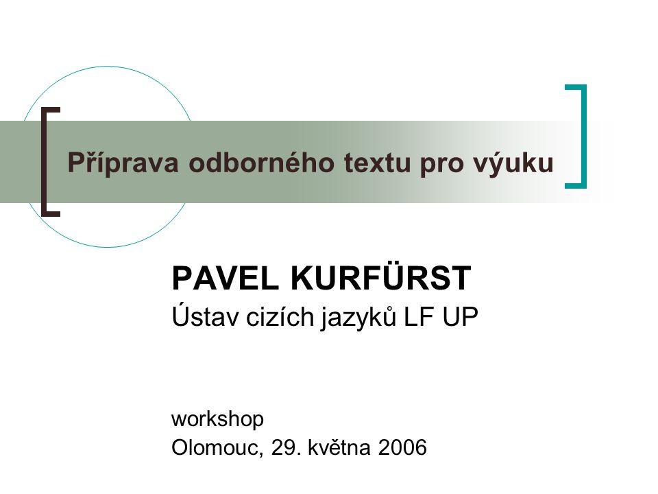 Příprava odborného textu pro výuku PAVEL KURFÜRST Ústav cizích jazyků LF UP workshop Olomouc, 29. května 2006