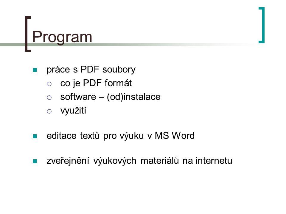Program  práce s PDF soubory  co je PDF formát  software – (od)instalace  využití  editace textů pro výuku v MS Word  zveřejnění výukových mater