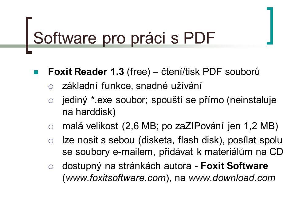 Software pro práci s PDF  pdfFactory 2.x (free/licence) – tvorba PDF souborů  produkt firmy Mokry Systems (www.mokry.cz)  dostupný na webu autora (www.pdffactory.cz), na www.stahuj.cz nebo www.slunecnice.cz  nejnovější česká verze 2.51 (inst.