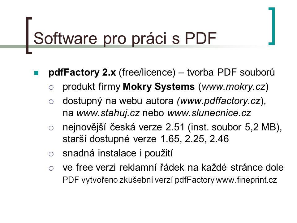 Software pro práci s PDF  pdfFactory 2.x (free/licence) – tvorba PDF souborů  produkt firmy Mokry Systems (www.mokry.cz)  dostupný na webu autora (