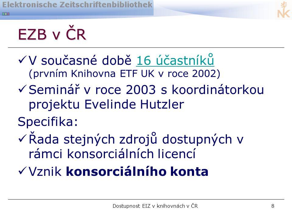 Dostupnost EIZ v knihovnách v ČR8 EZB v ČR  V současné době 16 účastníků (prvním Knihovna ETF UK v roce 2002)16 účastníků  Seminář v roce 2003 s koordinátorkou projektu Evelinde Hutzler Specifika:  Řada stejných zdrojů dostupných v rámci konsorciálních licencí  Vznik konsorciálního konta