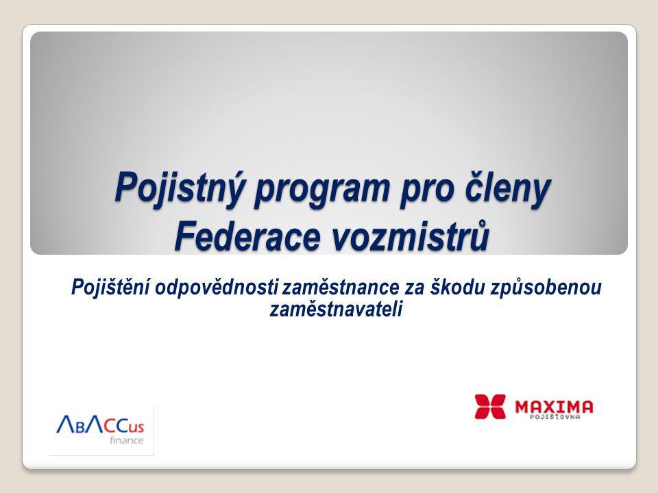 Pojistný program pro členy Federace vozmistrů Pojištění odpovědnosti zaměstnance za škodu způsobenou zaměstnavateli