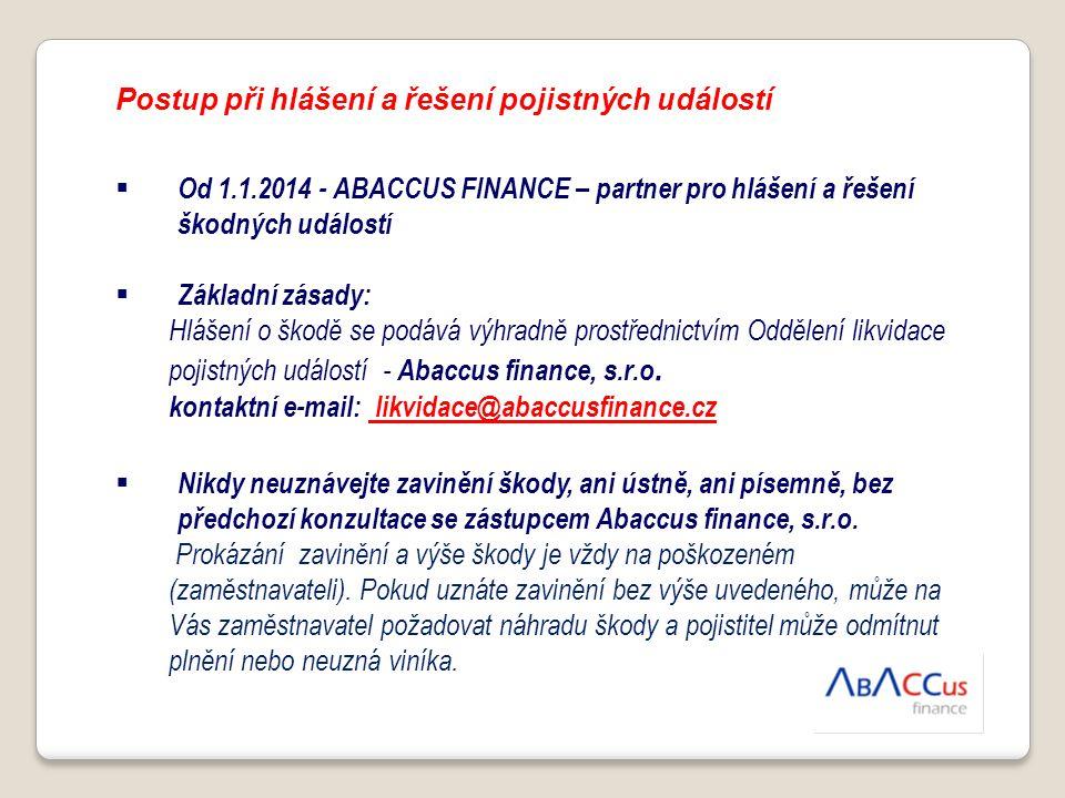 Postup při hlášení a řešení pojistných událostí  Od 1.1.2014 - ABACCUS FINANCE – partner pro hlášení a řešení škodných událostí  Základní zásady: Hl