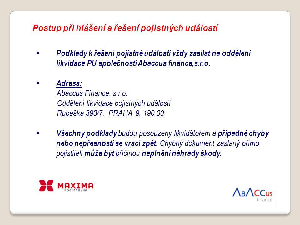 Postup při hlášení a řešení pojistných událostí  Podklady k řešení pojistné události vždy zasílat na oddělení likvidace PU společnosti Abaccus financ