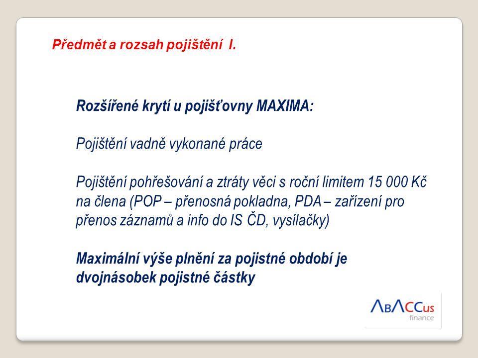 Předmět a rozsah pojištění I. Rozšířené krytí u pojišťovny MAXIMA: Pojištění vadně vykonané práce Pojištění pohřešování a ztráty věci s roční limitem