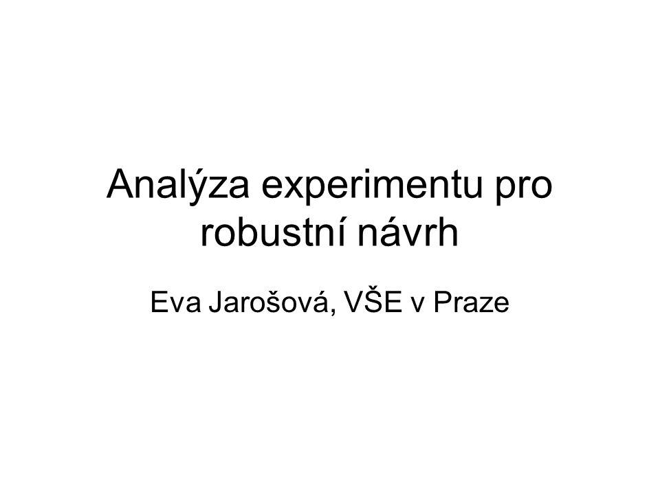 Úvod •Cíl zlepšování jakosti procesu –posunout střední hodnotu procesu směrem k cílové hodnotě –minimalizovat variabilitu procesu •Statistické nástroje navrhování experimentů –identifikace faktorů, které mají vliv na úroveň hodnot odezvy (tradiční přístup) –identifikace faktorů s disperzními efekty (robustní návrh) –určení optimálních podmínek