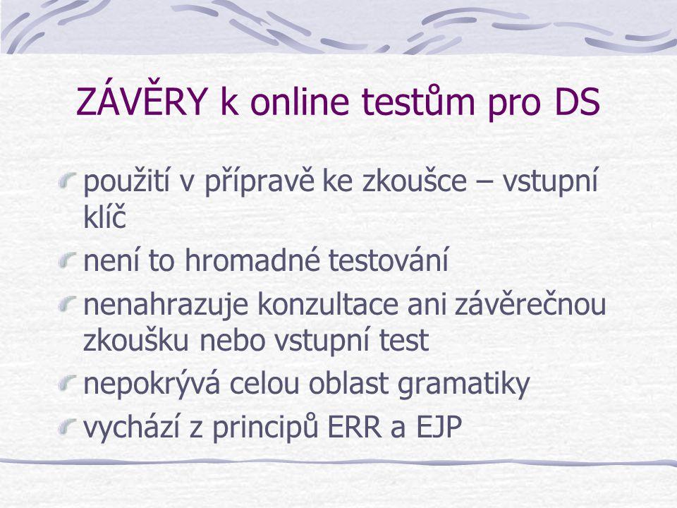ZÁVĚRY k online testům pro DS použití v přípravě ke zkoušce – vstupní klíč není to hromadné testování nenahrazuje konzultace ani závěrečnou zkoušku ne