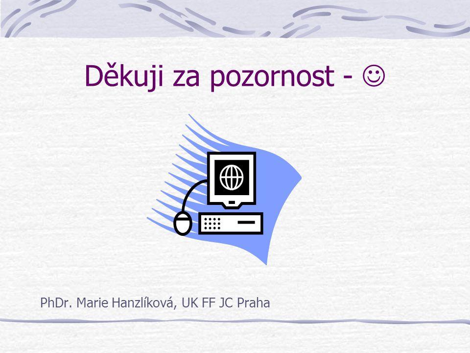 Děkuji za pozornost -  PhDr. Marie Hanzlíková, UK FF JC Praha
