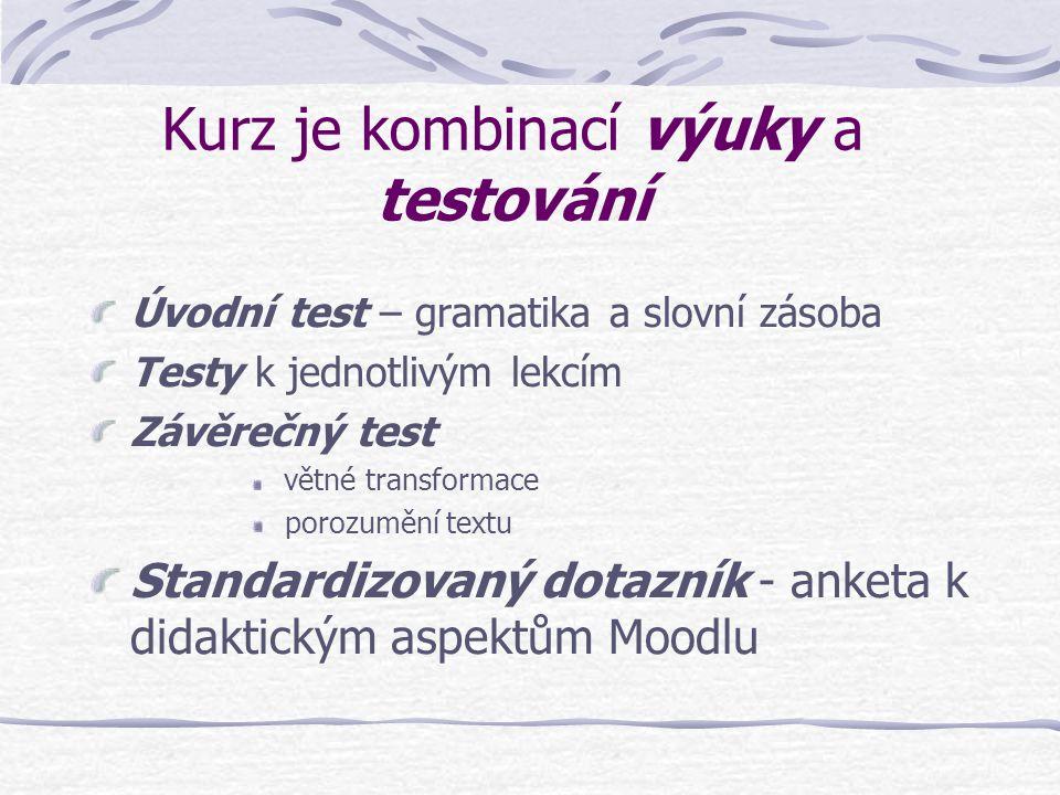 Kurz je kombinací výuky a testování Úvodní test – gramatika a slovní zásoba Testy k jednotlivým lekcím Závěrečný test větné transformace porozumění te