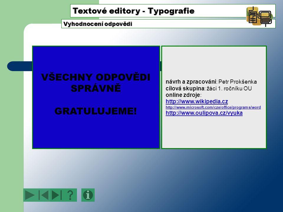 Textové editory - Typografie Vyhodnocení odpovědi VŠECHNY ODPOVĚDI SPRÁVNĚ GRATULUJEME.