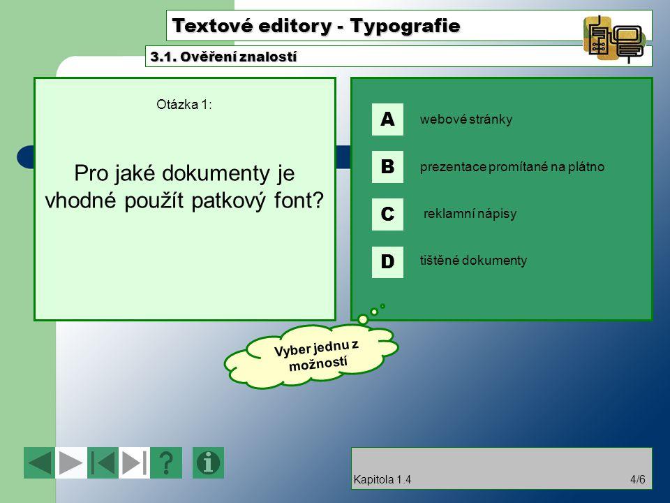 Textové editory - Typografie Otázka 1: Pro jaké dokumenty je vhodné použít patkový font.